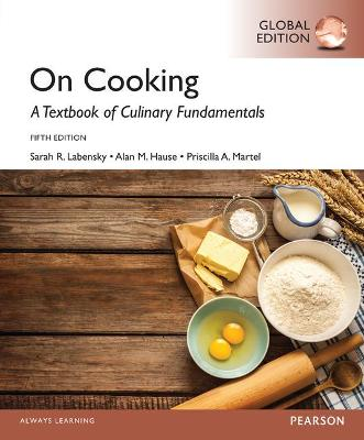 On Cooking: A Textbook for Culinary Fundamentals, Global Edition - Labensky, Sarah R., and Martel, Priscilla A., and Hause, Alan M.