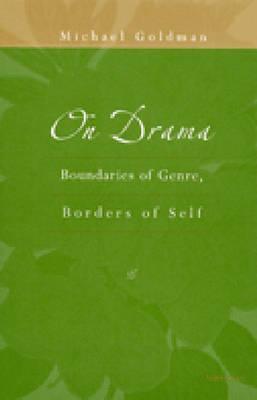 On Drama: Boundaries of Genre, Borders of Self - Goldman, Michael