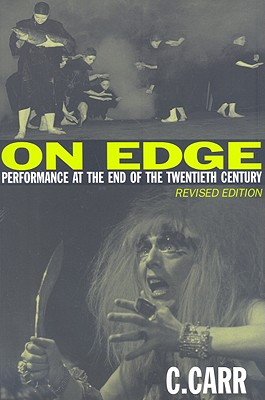 On Edge: Performance at the End of the Twentieth Century - Carr, Cynthia