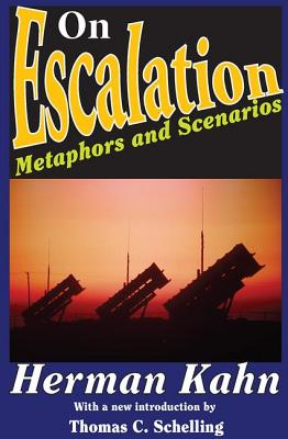 On Escalation: Metaphors and Scenarios - Kahn, Herman, and Schelling, Thomas C (Introduction by)