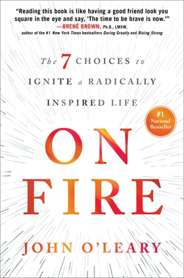 On Fire: The 7 Choices to Ignite a Radically Inspired Life - O'Leary, John