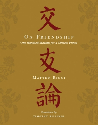 On Friendship: One Hundred Maxims for a Chinese Prince - Ricci, Matteo, Professor, and Billings, Timothy, Professor (Translated by)