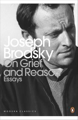 On Grief and Reason: Essays - Brodsky, Joseph