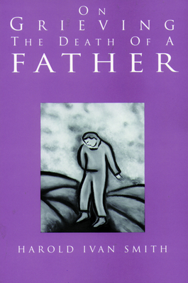 On Grieving the Death of a Father - Smith, Harold Ivan