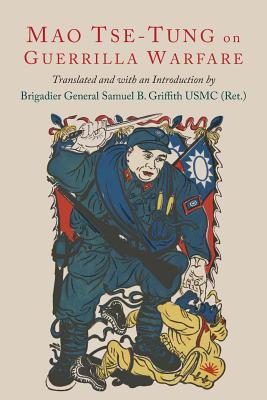 On Guerilla Warfare: Mao Tse-Tung On Guerilla Warfare - Tse-Tung, Mao, and Zedong, Mao, and Griffith, Samuel B (Translated by)