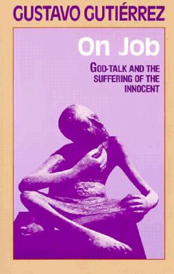 On Job: God-Talk and the Suffering of the Innocent - Gutierrez, Gustavo, and O'Connell, Matthew (Translated by)