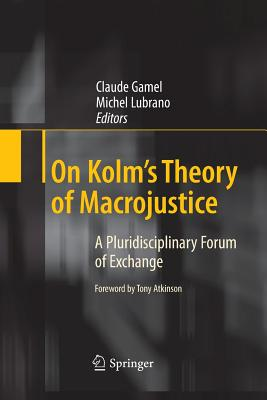 On Kolm's Theory of Macrojustice: A Pluridisciplinary Forum of Exchange - Gamel, Claude (Editor), and Lubrano, Michel (Editor)