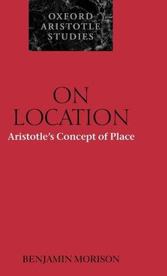 On Location: Aristotle's Concept of Place - Morison, Benjamin