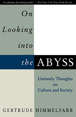 On Looking Into the Abyss: Untimely Thoughts on Culture and Society - Himmelfarb, Gertrude