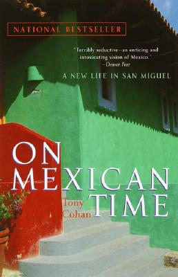 On Mexican Time: A New Life in San Miguel - Cohan, Tony