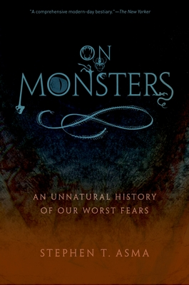 On Monsters: An Unnatural History of Our Worst Fears - Asma, Stephen T