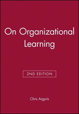 On Organizational Learning - Argyris, Chris