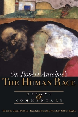 On Robert Antelme's the Human Race: Essays and Commentary - Dobbels, Daniel (Editor), and Haight, Jeffrey (Translated by)