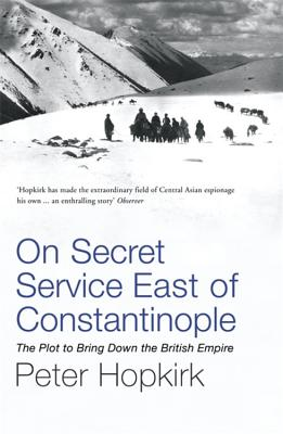 On Secret Service East of Constantinople: The Plot to Bring Down the British Empire - Hopkirk, Peter