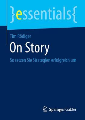On Story: So Setzen Sie Strategien Erfolgreich Um - Rodiger, Tim