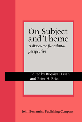 On Subject and Theme: A Discourse Functional Perspective - Hasan, Ruqaiya, Professor (Editor), and Fries, Peter H (Editor)