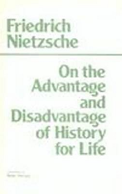 On the Advantage and Disadvantage of History for Life - Nietzsche, Friedrich Wilhelm, and Preuss, Peter (Translated by)