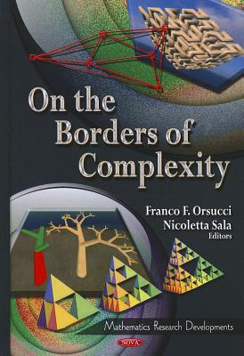 On the Borders of Complexity - Orsucci, Franco F (Editor), and Sala, Nicoletta (Editor)