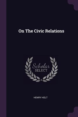 On the Civic Relations - Holt, Henry