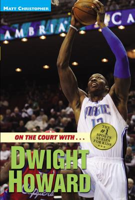 On the Court With... Dwight Howard - Christopher, Matt, and Peters, Stephanie (Text by)
