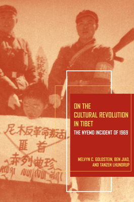 On the Cultural Revolution in Tibet: The Nyemo Incident of 1969 - Goldstein, Melvyn C, and Jiao, Ben, and Lhundrup, Tanzen