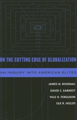 On the Cutting Edge of Globalization: An Inquiry Into American Elites - Rosenau, James N, and Earnest, David C, and Ferguson, Yale