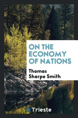 On the Economy of Nations - Smith, Thomas Sharpe