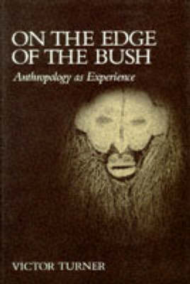 On the Edge of the Bush: Anthropology as Experience - Turner, Victor, Professor