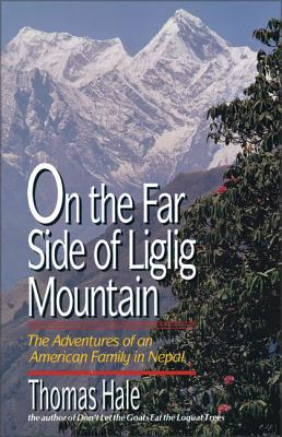 On the Far Side of Liglig Mountain: The Adventures of an American Family in Nepal - Hale, Thomas, Dr.