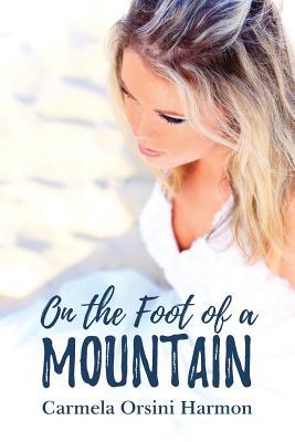 On the Foot of a Mountain - Harmon, Carmela Orsini