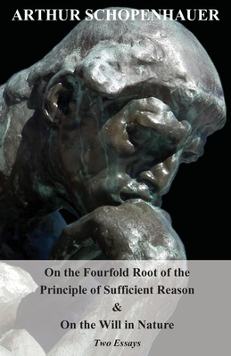 On the Fourfold Root of the Principle of Sufficient Reason - Schopenhauer, Arthur