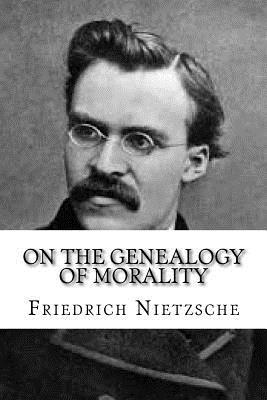 On the Genealogy of Morality - Nietzsche, Friedrich Wilhelm