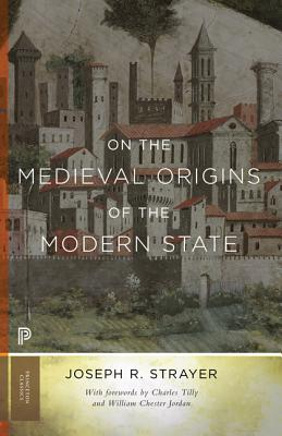 On the Medieval Origins of the Modern State - Strayer, Joseph R, and Tilly, Charles (Foreword by), and Jordan, William Chester (Foreword by)