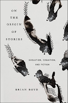 On the Origin of Stories: Evolution, Cognition, and Fiction - Boyd, Brian