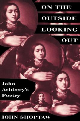 On the Outside Looking Out: John Ashbery's Poetry - Shoptaw, John
