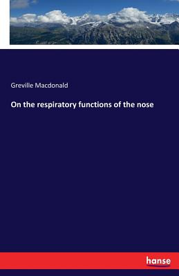 On the respiratory functions of the nose - MacDonald, Greville