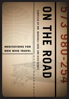 On the Road: Meditations for Men Who Travel - Duke, William Marshall (Compiled by), and Schatz, Rick (Compiled by)