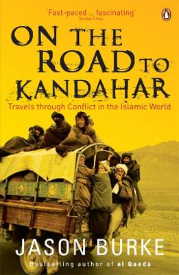 On the Road to Kandahar: Travels through conflict in the Islamic world - Burke, Jason