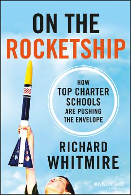 On the Rocketship: How Top Charter Schools Are Pushing the Envelope - Whitmire, Richard