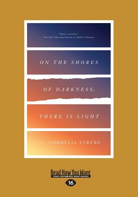 On the Shores of Darkness, There is Light: A Novel - Strube, Cordelia