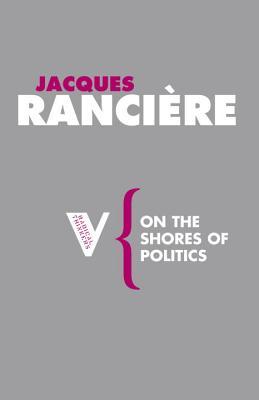 On the Shores of Politics - Ranciere, Jacques