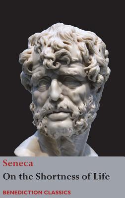 On the Shortness of Life - Seneca, and Basore, John W (Translated by)