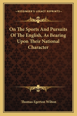 On the Sports and Pursuits of the English, as Bearing Upon Their National Character - Wilton, Thomas Egerton