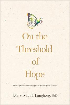 On the Threshold of Hope: Opening the Door to Hope and Healing for Survivors of Sexual Abuse - Langberg, Diane Mandt