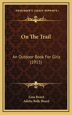 On the Trail: An Outdoor Book for Girls (1915) - Beard, Lina, and Beard, Adelia Belle