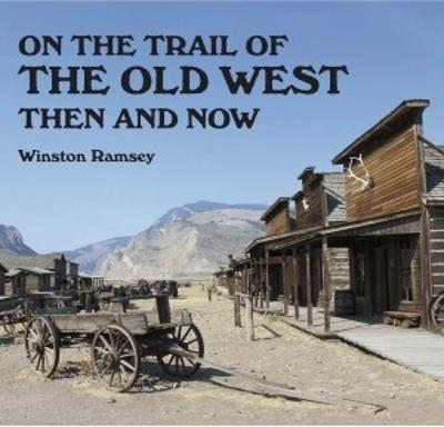 On the Trail of the Old West Then and Now - Ramsey, Winston G. (Editor)