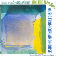 On the Verge: Chamber Music by Sebastian Currier - Curtis Macomber (violin); Derek Bermel (clarinet); Jean-Claude Velin (violin); Marie-Pierre Langlamet (harp);...