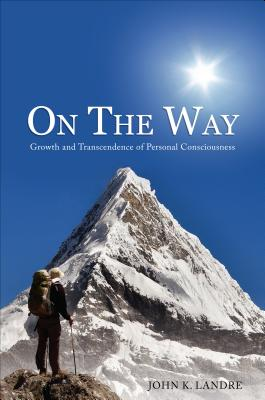 On the Way: Growth and Transcendence of Personal Consciousness - Landre, John K
