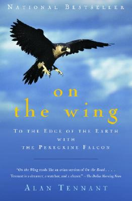 On the Wing: To the Edge of the Earth with the Peregrine Falcon - Tennant, Alan
