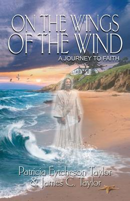 On the Wings of the Wind: A Journey to Faith - Taylor, Patricia Eytcheson